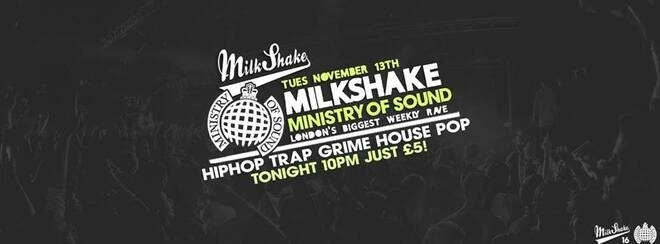 Milkshake, Ministry of Sound | Tickets for sale at the door!