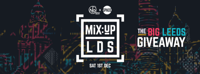 MiX:UP LDS at Space :: 1st December :: The BiG Leeds Giveaway!