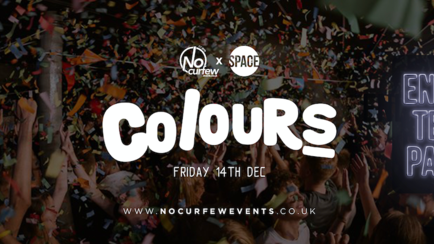 Colours Leeds at Space :: 14th December :: End of Term Blowout