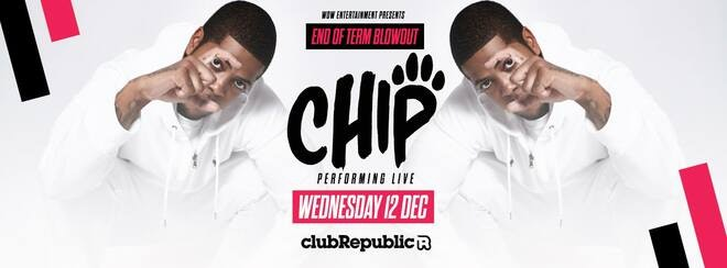 End Of Term Blowout feat CHIP live – Club Republic [200 TICKETS LEFT]