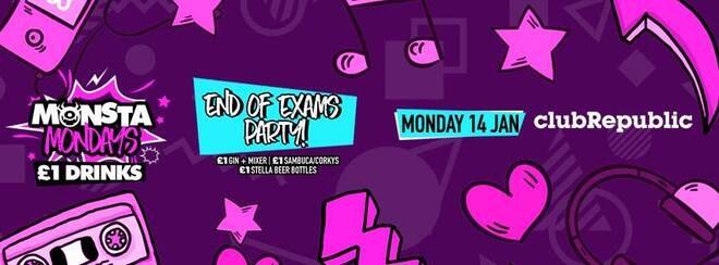 ★ Monsta Mondays ★ End Of Exams Party ★ Monday 14th January ★ Club Republic