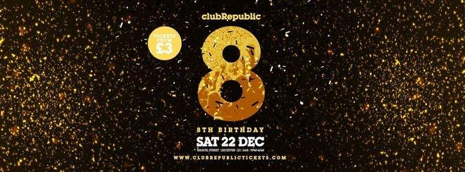 Club Republic's 8th Birthday Celebration // Tickets from £3