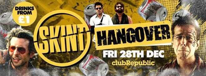 ★ Skint Fridays ★ THE HANGOVER! ★ £1 Drinks ★ Club Republic