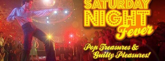 SATURDAY NIGHT FEVER – Pop Treasures & Guilty Pleasures