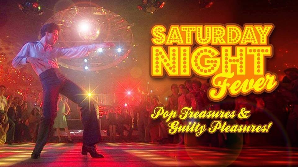 SATURDAY NIGHT FEVER – Pop Treasures & Guilty Pleasures