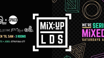 MiX:UP LDS at Space :: 6th October :: £1.50 Drinks!