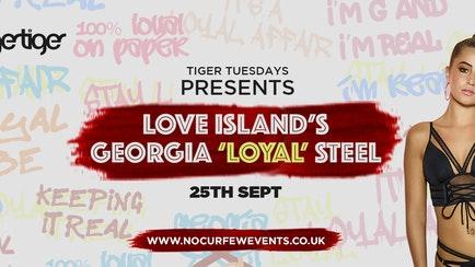 "Tiger Tuesdays x NoCurfew Presents :: Georgia ""Loyal"" Steel :: 25th September"