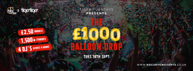 NoCurfew x Tiger Tuesdays present The £1000 Balloon Drop!