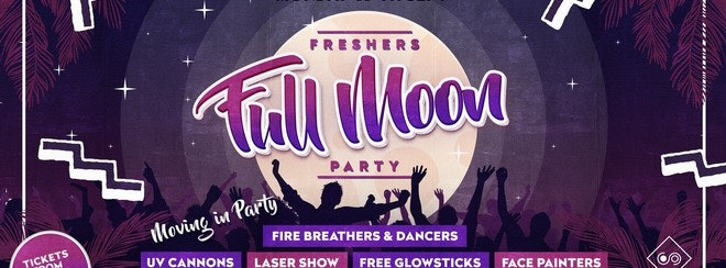 Freshers Full Moon Party • This Monday / Final 300 advance tickets