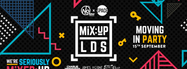 MiX:UP LDS at Space :: 15th September :: Moving In Party!