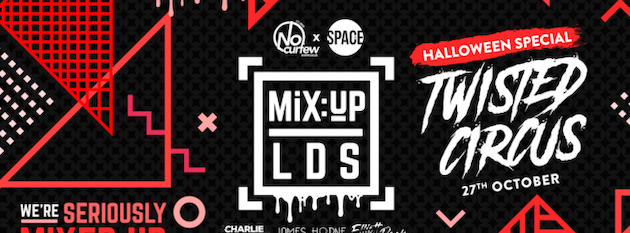 MiX:UP LDS at Space :: 27th October :: The Twisted Circus :: Tickets Selling Fast!