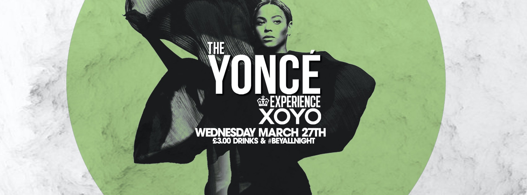 The Yoncé Experience at XOYO | March 27th 2019