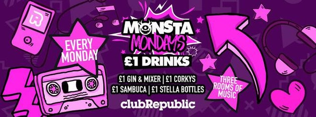 ★ Monsta Mondays ★ £1 Drinks ★ Club Republic