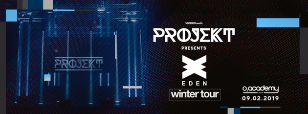 PROJEKT – Saturdays at O2 Academy Presents Eden Winter Tour