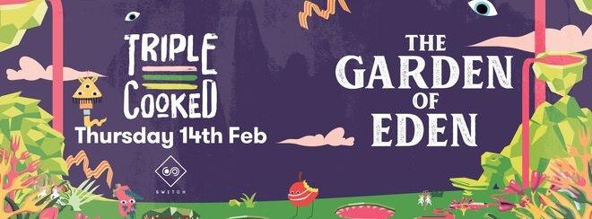 Triple Cooked – Garden of Eden