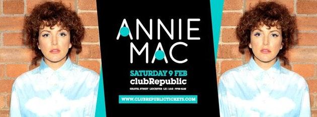 ANNIE MAC // Club Republic // Tickets On Sale Now!