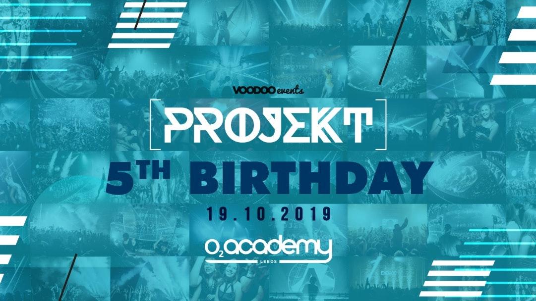 PROJEKT – Saturdays at O2 Academy – 5th Birthday