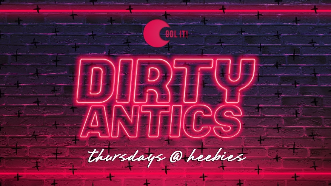 Dirty Antics Thursdays