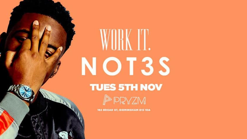 Work It. presents NOT3S – PRYZM [TICKETS NOW ONLINE]