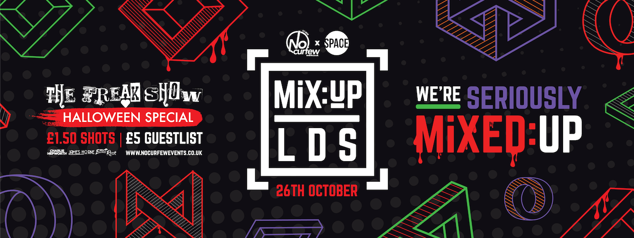 MiX:UP LDS @ Space :: The Freak Show :: Halloween Special :: £1.50 Drinks!
