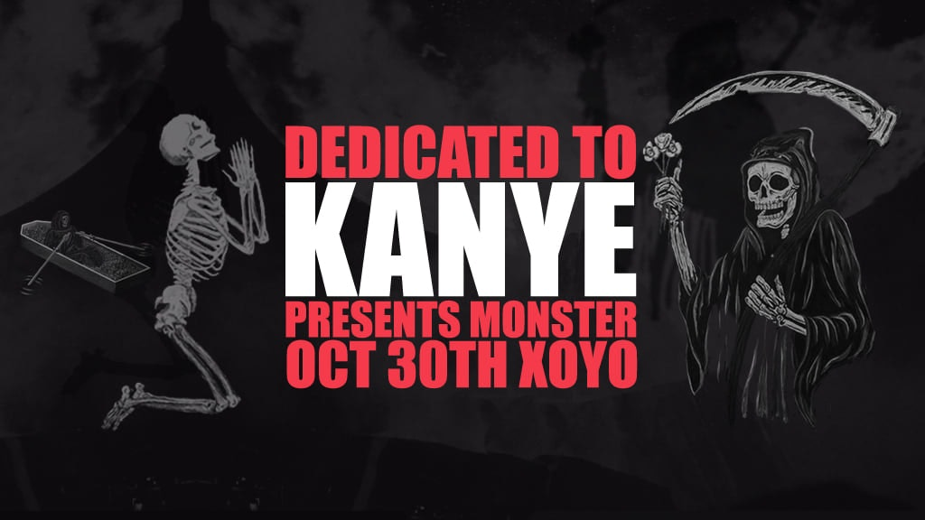 Dedicated to Kanye Presents: 'MONSTER' at XOYO (Halloween)