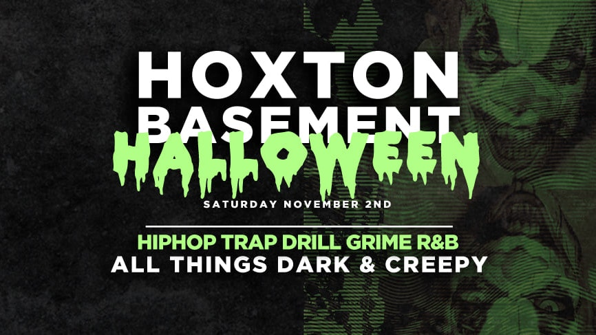 Tonight – Halloween In The Basement | Hoxton Basement – Trap x Grime x Drill x HipHop