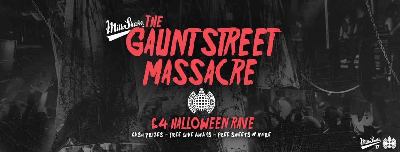 The Gaunt Street Massacre 2019   £4 Ministry of Sound Halloween Rave