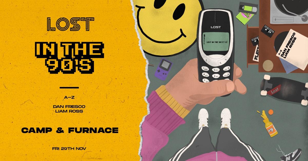 LOST In The 90s : Camp & Furnace : Fri 29th Nov