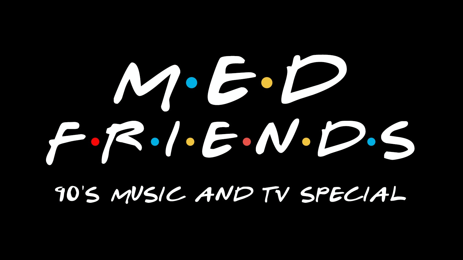 MEDICATION – FRIENDS 90'S SPECIAL