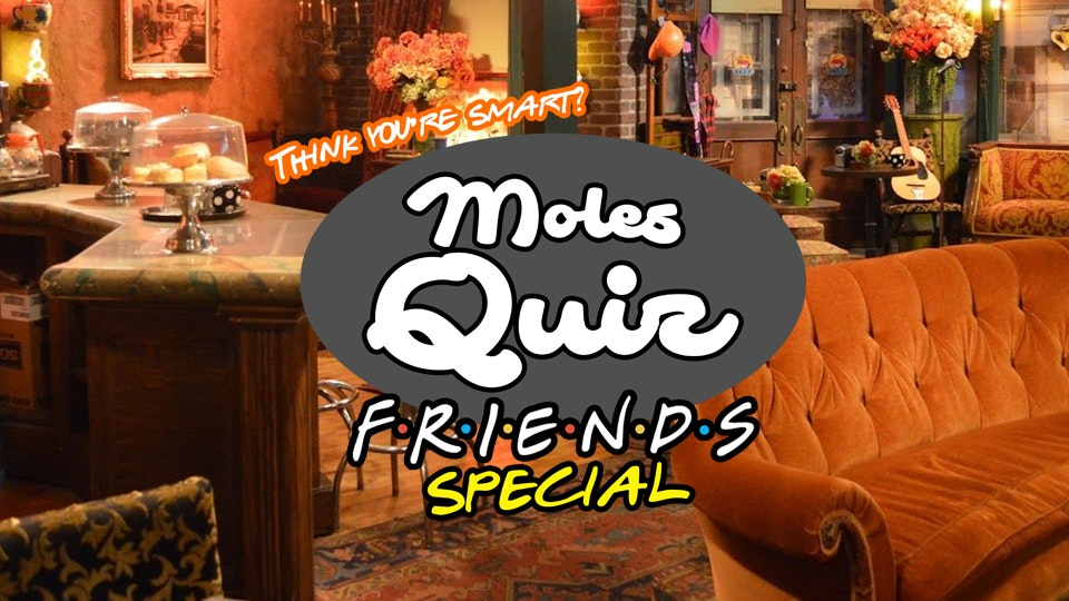 Moles Quiz – Friends Special