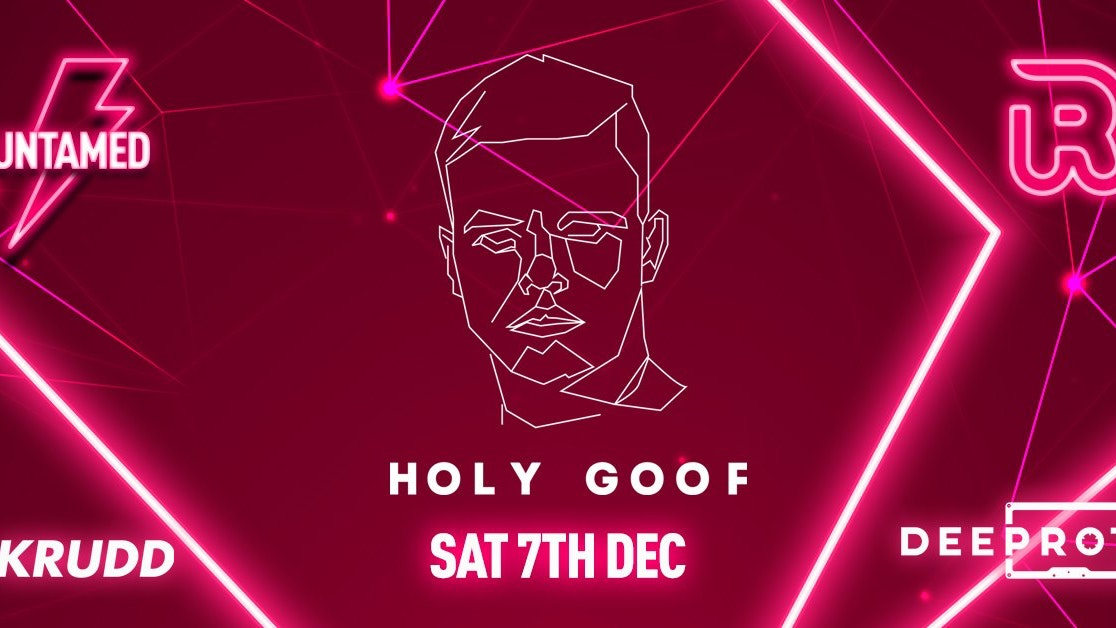 HOLY GOOF [95% SOLD OUT!!!] presented by Untamed x Krudd x Deeprot // Saturday 7th December