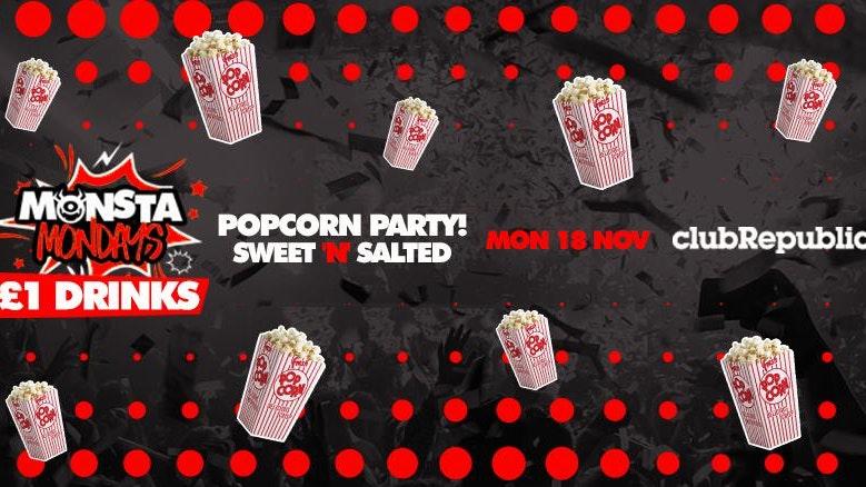 MONSTA MONDAYS ★ POPCORN PARTY ★ SWEET & SALTED! ★  £1 VK's ★ £1 BUDWEISER ★ £1 ARCHERS & Mix ★ £1 MALIBU & Mix ★ £2 DOUBLE VODKA