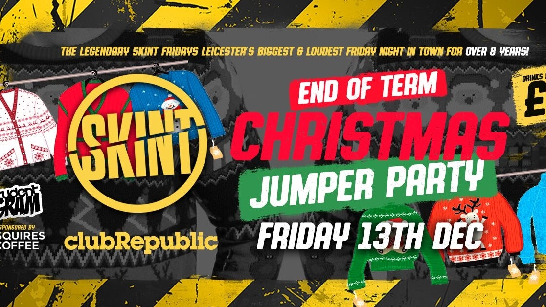 ★ SKINT FRIDAYS ★ CHRISTMAS JUMPER PARTY ★ £1 DRINKS ALL NIGHT! ★