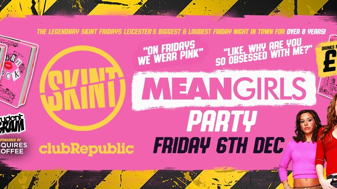 ★ SKINT FRIDAYS ★ MEAN GIRLS PARTY – You Can't Drink With US! ★ £1 DRINKS ALL NIGHT! ★