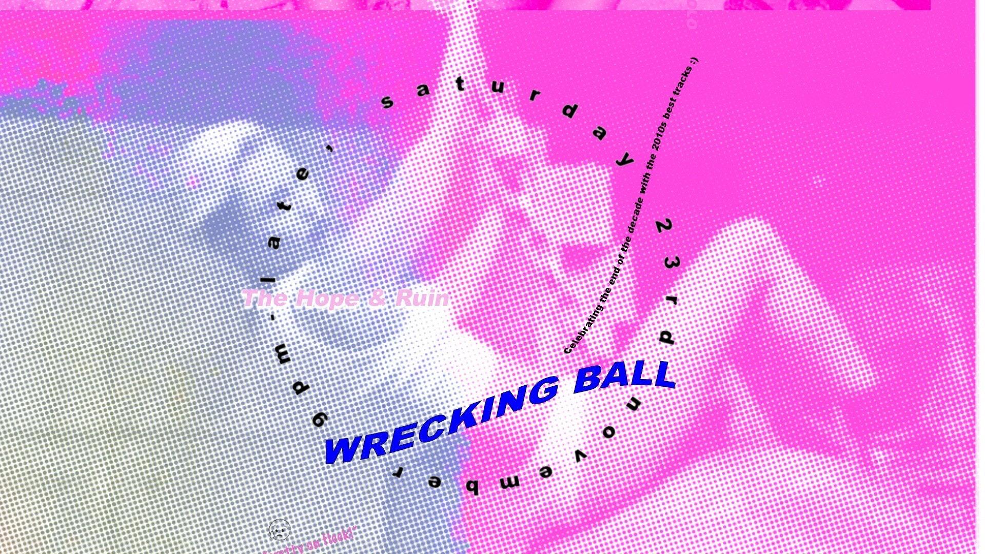 Wrecking Ball // Free Entry // 2010s DJ night