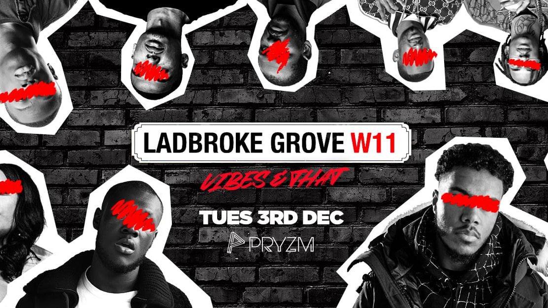 [LAST TICKETS!!] Ladbroke Grove – Vibes & That  – PRYZM