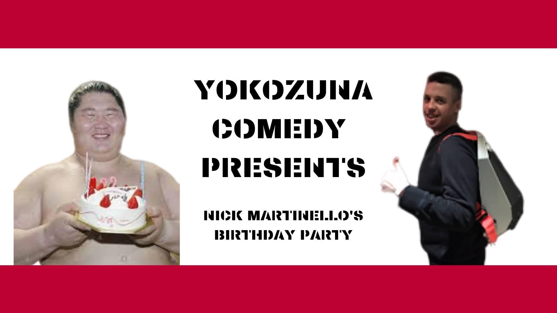 Yokozuna Comedy Presents: Nick Martinello's Birthday Party