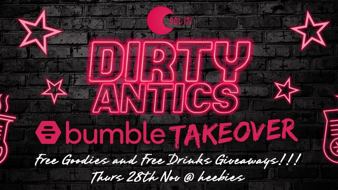 Dirty Antics Thursdays – BUMBLE TAKEOVER