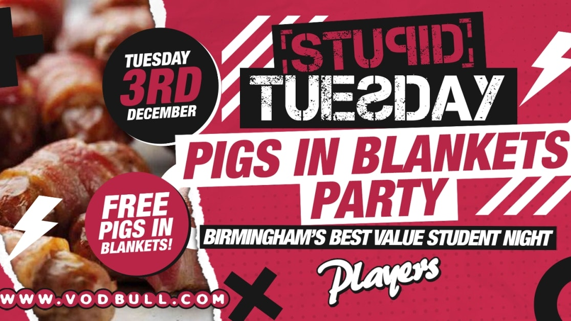 100 tickets on the door 🥓 Stuesday – Pigs in Blankets Party 🥓