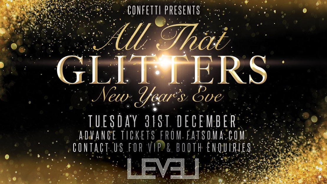 Last Entry 11pm – Doors open at 9pm: LEVEL NYE SPECIAL … All That Glitters