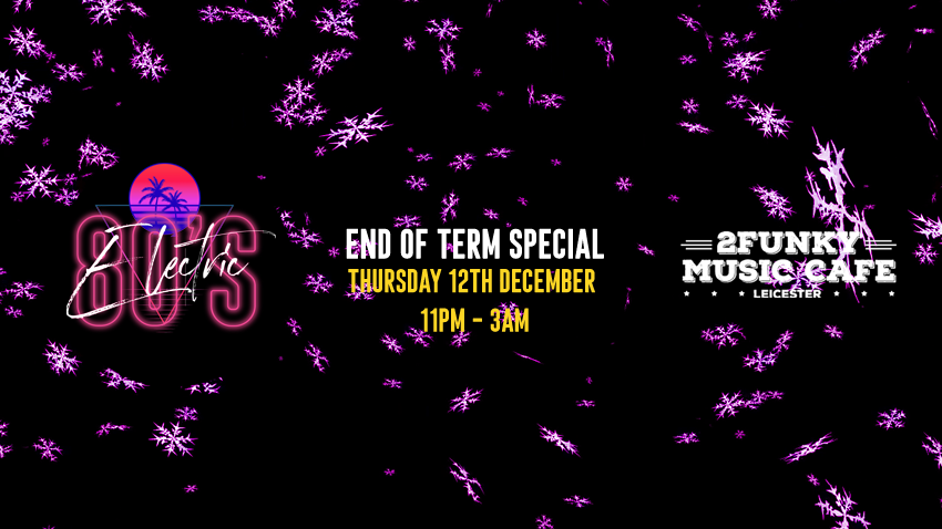 Electric 80's End of Term! 2Funky Music Cafe. Thur 12th December