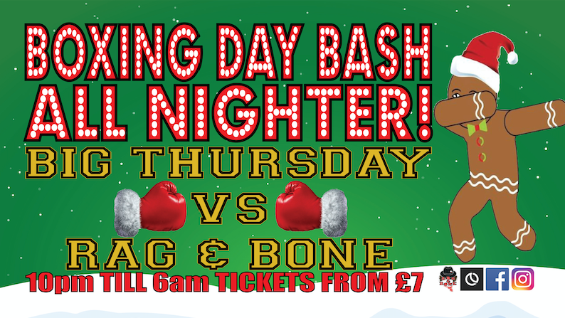 Advance Tickets Off Sale – Please Pay On The Door- Big Thursday vs Rag & Bone All Nighter