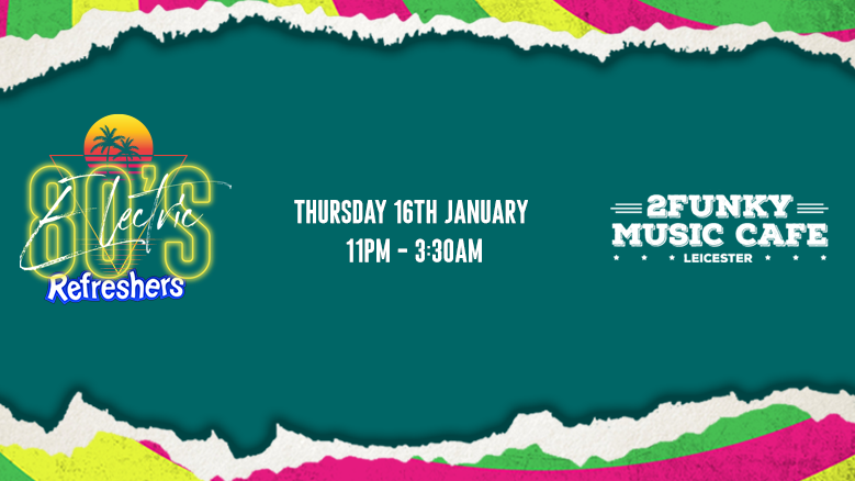 Refreshers Electric 80's! 2Funky Music Cafe! Thursday 16th Jan