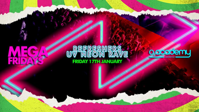 MEGA Fridays! Refreshers UV Neon Rave! Friday 17th January