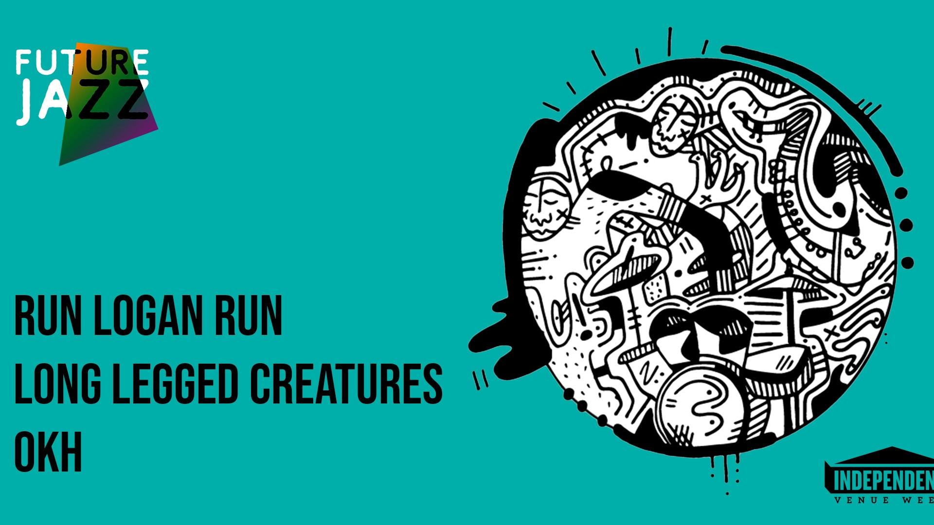 Future Jazz // Run Logan Run, Long Legged Creatures & OKH