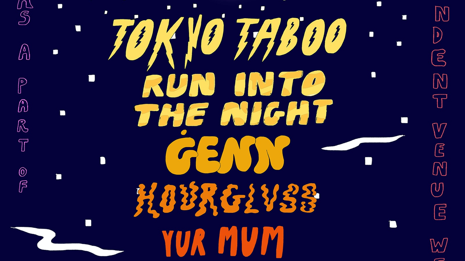 Tokyo Taboo + Ġenn + Run Into The Night + Hourglvss + Yur Mum