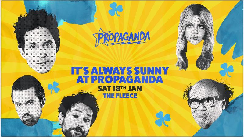 Propaganda Bristol – It's Always Sunny at Propaganda