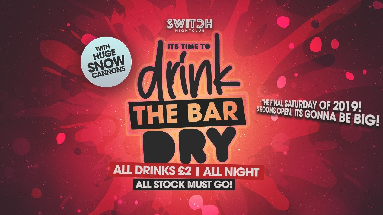 Switch Saturdays Presents Drink The Bar Dry – 28th Dec