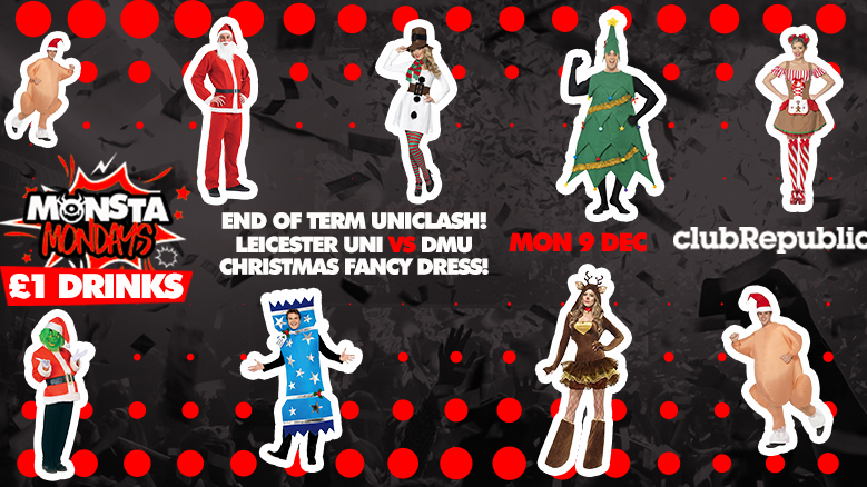 Monsta Mondays End of Term UniClash! Leicester Uni vs DMU Christmas Fancy Dress! £1 Drinks! Monday 9th December.