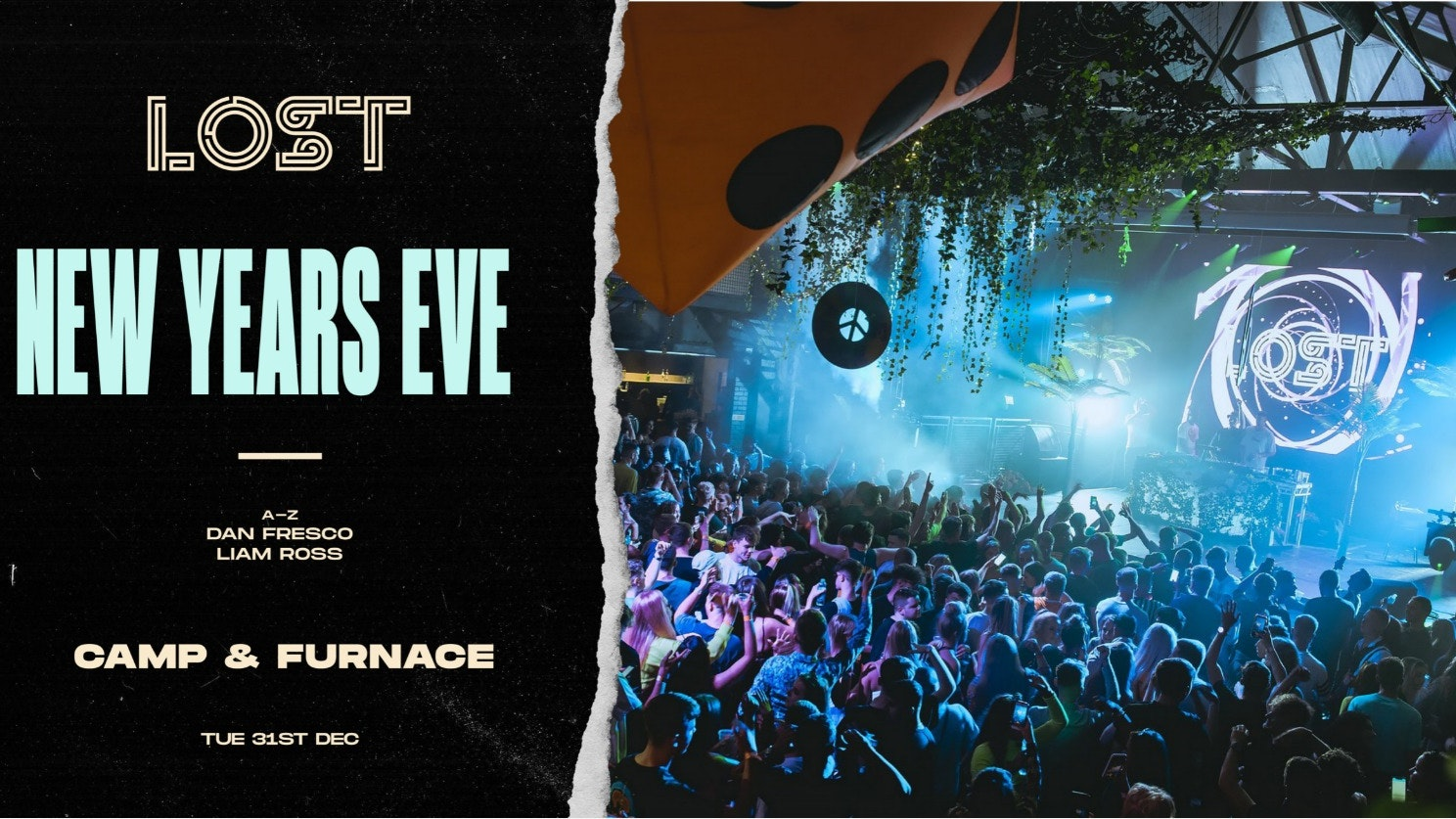 VENUE CHANGE** LOST : New Years Eve : Camp & Furnace : Tue 31st Dec